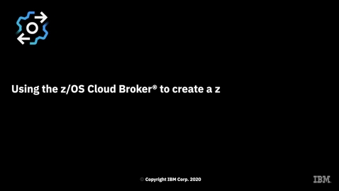 Thumbnail for entry Using the z/OS Cloud Broker to create a z/OS Connect instance and manage z/OS resources with a modern Continuous Integration pipeline