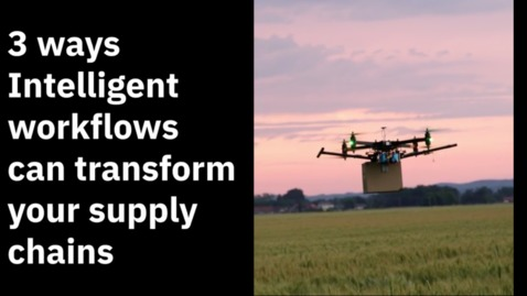 Thumbnail for entry 3 ways intelligent workflows can transform your supply chains