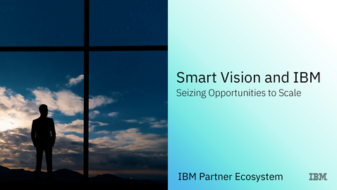 Thumbnail for entry Smart Vision and IBM: Seizing Opportunities to Scale