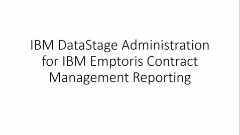 Thumbnail for entry Administering DataStage for Emptoris Contract Management Reporting.mp4