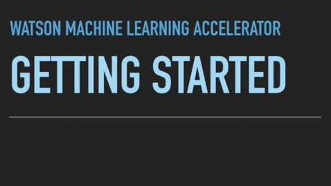 Thumbnail for entry Watson Machine Learning Accelerator