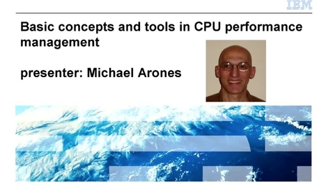 Thumbnail for entry Basic Concepts and Tools in CPU Performance Management - IBM Training