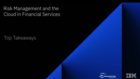 Thumbnail for entry Top takeaways: Risk management and the cloud in financial services