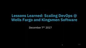 Thumbnail for entry Lessons Learned: Scaling DevOps @ Wells Fargo and Kingsmen Software