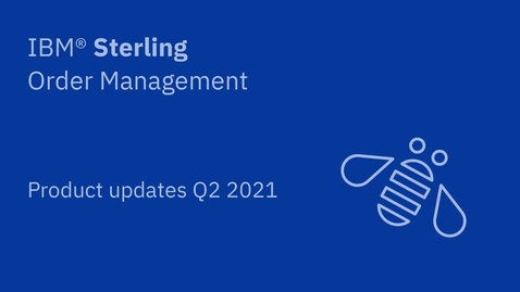 Thumbnail for entry Product updates Q2 2021 - IBM Sterling Order Management