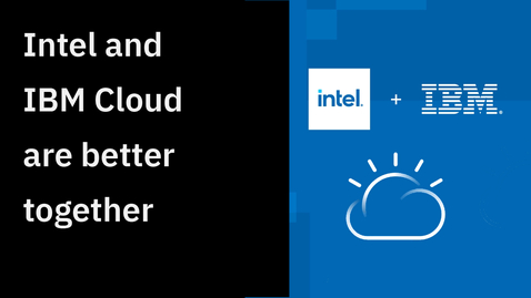 Thumbnail for entry Intel and IBM Cloud are better together