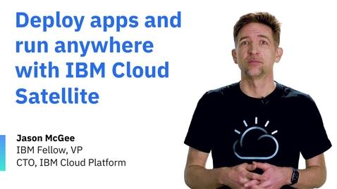 Thumbnail for entry IBM Cloud Satellite로 어디서나 앱을 배포하고 실행하세요