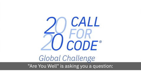 """Thumbnail for entry Call for Code COVID-19 解决方案:""""Are You Well?"""" 减轻了病人和护理人员的压力"""