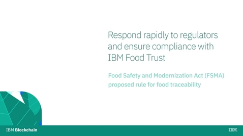 Thumbnail for entry IBM Food Trust for the Food Safety and Modernization Act