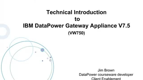 Thumbnail for entry Technical introduction to IBM DataPower Gateway Appliance V7.5