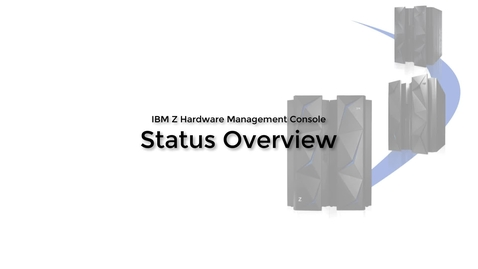 Thumbnail for entry IBM Z Hardware Management Console –Status Overview