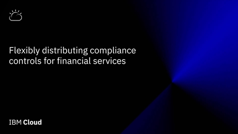 Thumbnail for entry Flexibly distributing compliance controls for financial services