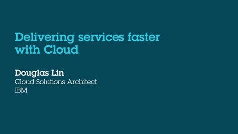 Thumbnail for entry Delivering Faster Services with Cloud
