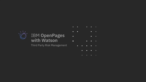 Thumbnail for entry  IBM OpenPages Third Party Risk Management