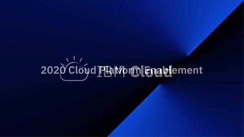 Thumbnail for entry 2020 Cloud Platform Enablement - Part 7