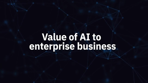 Thumbnail for entry The Value of AI to Enterprise Business