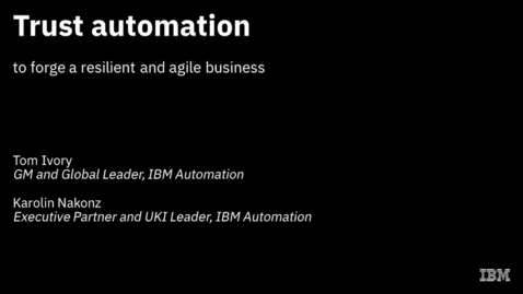 Thumbnail for entry Trust automation to forge a resilient and agile business