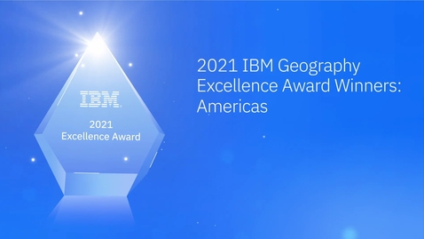 Thumbnail for entry Americas - 2021 IBM Geography Excellence Award Winners