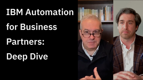 Thumbnail for entry IBM Automation for Business Partners - Deep Dive