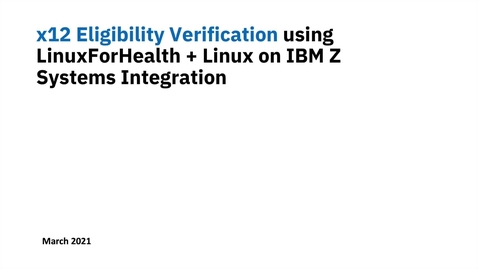 Thumbnail for entry Eligibility Verification Using LinuxForHealth and LinuxOne/Z