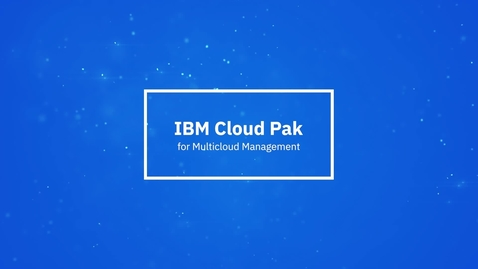 Thumbnail for entry IBM Cloud Pak for Multicloud Management in one minute