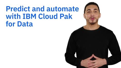 Thumbnail for entry Preveja e automatize resultados de forma inteligente com o IBM Cloud Pak for Data