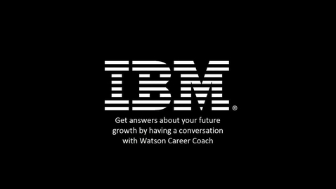 Thumbnail for entry Watson Career Coach Feature Video: Personal Career Adviser