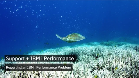 Thumbnail for entry Reporting an IBM i Performance Problem
