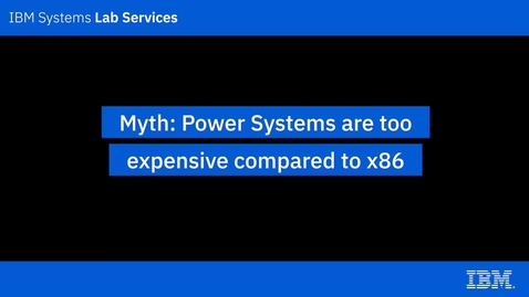 Thumbnail for entry IBM Power Systems Myths_ Power Systems are too expensive compared to x86