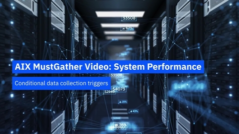 Thumbnail for entry AIX MustGather Video: System Performance - Conditional data collection triggers