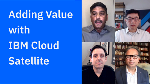 Thumbnail for entry Adding Value with IBM Cloud Satellite