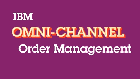 Thumbnail for entry IBM Omni-channel Order Management