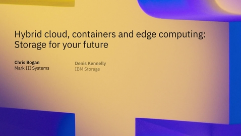 Thumbnail for entry Hybrid Cloud, Containers, Edge Computing: Storage for your Future