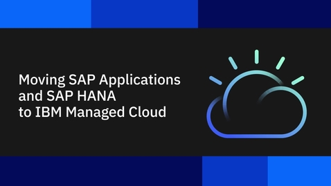 Thumbnail for entry Moving SAP Applications and SAP HANA to IBM Managed Cloud