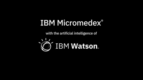 Thumbnail for entry IBM Micromedex: The Artificial intelligence of Watson