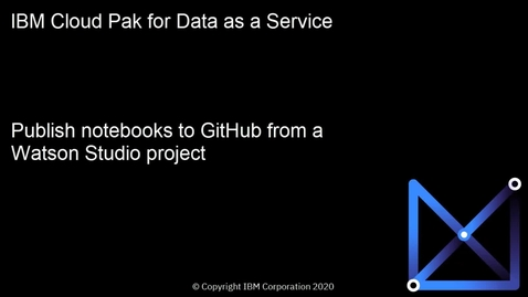 Thumbnail for entry Publish notebooks to GitHub from a Watson Studio project: Cloud Pak for Data as a Service