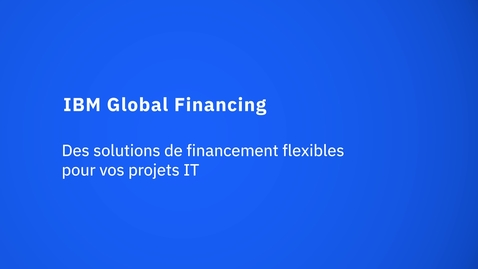 Thumbnail for entry IBM Global Financing : des solutions de financement flexibles pour vos projets IT