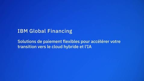 Thumbnail for entry IBM Global Financing : solutions de paiement flexibles pour accélérer votre transition vers le cloud hybride et l'IA