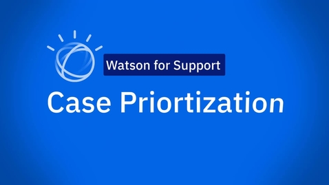 Thumbnail for entry Watson Case Prioritization