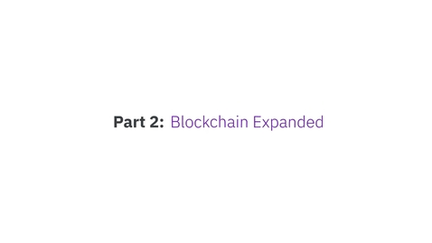 Thumbnail for entry Blockchain 101 by IBM Food Trust - Part 2: Blockchain Expanded