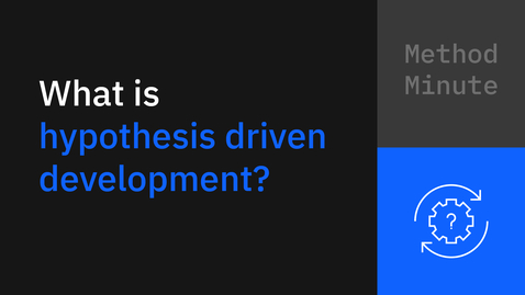 Thumbnail for entry Method Minute: What is hypothesis driven development