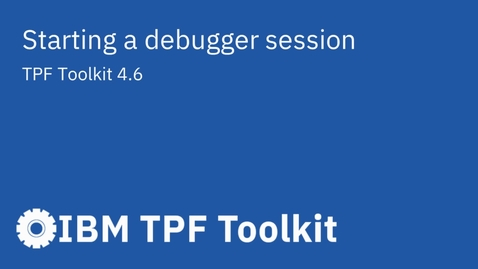 Thumbnail for entry TPF Toolkit: Starting a Debugger Session