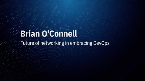 Thumbnail for entry Video by Brian_Oconnol: Future of networking in embracing DevOps