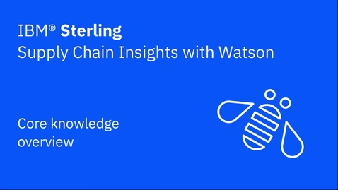 Thumbnail for entry Core knowledge overview - IBM Sterling Supply Chain Insights with Watson