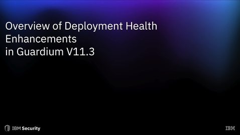 Thumbnail for entry Overview of Deployment Health Enhancements in Guardium V11.3