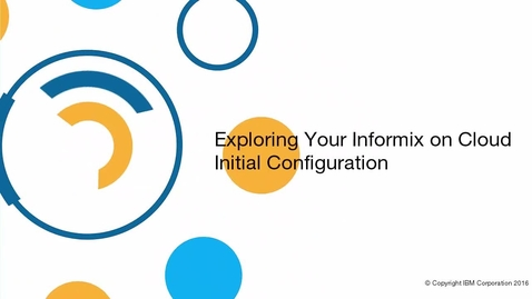 Thumbnail for entry Explore Informix on Cloud Initial Configuration