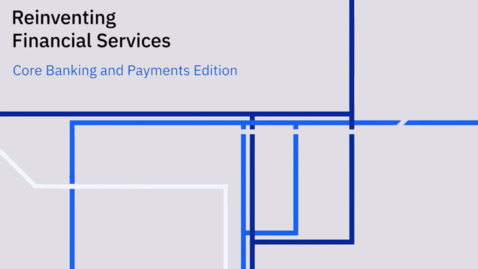 Thumbnail for entry Reinventing Financial Service: Core Banking and Payments Edition