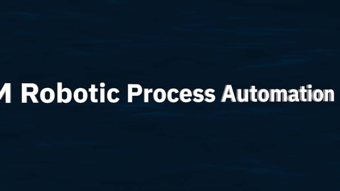 Thumbnail for entry How Robotic Process Automation (RPA) bots can complete tasks 20 times faster than a human