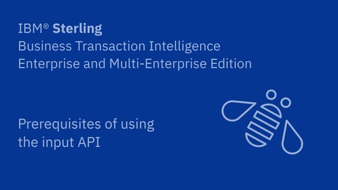 Thumbnail for entry Prerequisites of using the input API - IBM Sterling Business Transaction Intelligence Enterprise and Multi-Enterprise Edition