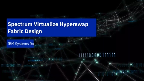 Thumbnail for entry Designing a Resilient SAN for Hyperswap SVC and Spectrum Virtualize